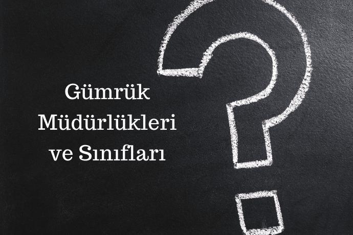 Türkiye'de bulunan gümrük müdürlükleri ve sınıfları